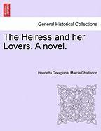 The Heiress and Her Lovers. a Novel. - Chatterton, Henrietta Georgiana Marcia