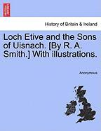 Loch Etive and the Sons of Uisnach. [By R. A. Smith.] with Illustrations. - Anonymous