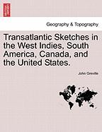 Transatlantic Sketches in the West Indies, South America, Canada, and the United States. - Greville, John