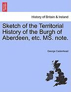Sketch of the Territorial History of the Burgh of Aberdeen, Etc. Ms. Note. - Cadenhead, George