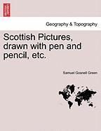 Scottish Pictures, Drawn with Pen and Pencil, Etc. - Green, Samuel Gosnell