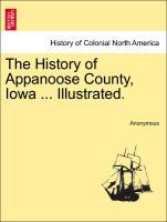 The History of Appanoose County, Iowa . Illustrated. - Anonymous