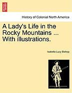 A Lady's Life in the Rocky Mountains ... with Illustrations. - Bishop, Isabella Lucy