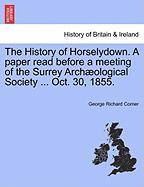The History of Horselydown. a Paper Read Before a Meeting of the Surrey Arch Ological Society ... Oct. 30, 1855. - Corner, George Richard