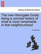 The New Harrogate Guide: Being a Concise History of What Is Most Remarkable in That Neighbourhood - Anonymous