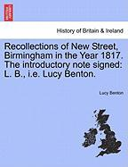 Recollections of New Street, Birmingham in the Year 1817. the Introductory Note Signed: L. B., i.e. Lucy Benton. - Benton, Lucy