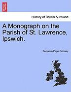 A Monograph on the Parish of St. Lawrence, Ipswich. - Grimsey, Benjamin Page