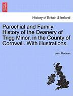 Parochial and Family History of the Deanery of Trigg Minor, in the County of Cornwall. with Illustrations.