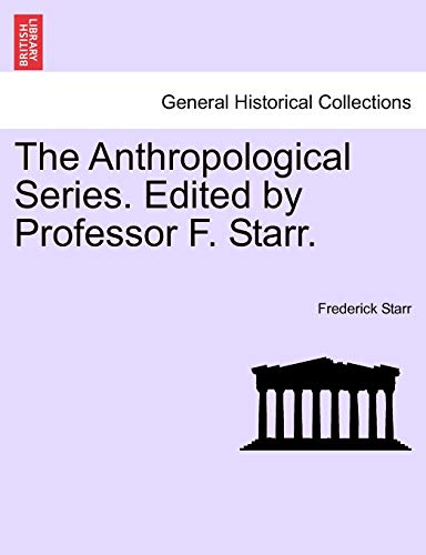 The Anthropological Series. Edited by Professor F. Starr. - Frederick Starr