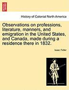 Observations on Professions, Literature, Manners, and Emigration in the United States, and Canada, Made During a Residence There in 1832. - Fidler, Isaac