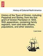 History of the Town of Groton, Including Pepperell and Shirley, from the First Grant of Groton Plantation in 1655. with Appendices, Containing Family - Butler, Caleb