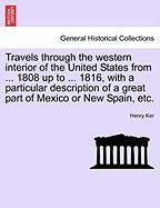 Travels Through the Western Interior of the United States from ... 1808 Up to ... 1816, with a Particular Description of a Great Part of Mexico or New - Ker, Henry