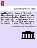 An Illustrated History of Missouri. Comprising Its Early Record, and Civil, Political, and Military History from the First Exploration to the Present - Davis, Walter Bickford; Durrie, Daniel Steele