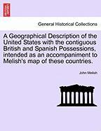 A  Geographical Description of the United States with the Contiguous British and Spanish Possessions, Intended as an Accompaniment to Melish's Map of - Melish, John