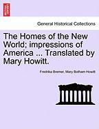 The Homes of the New World; Impressions of America ... Translated by Mary Howitt. - Bremer, Fredrika; Howitt, Mary Botham