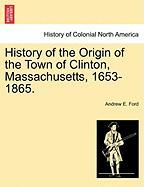 History of the Origin of the Town of Clinton, Massachusetts, 1653-1865. - Ford, Andrew E.