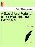 A Sword for a Fortune; Or, Sir Redmond the Rover, Etc.