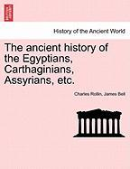 The Ancient History of the Egyptians, Carthaginians, Assyrians, Etc.