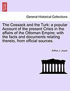 The Cossack and the Turk: A Popular Account of the Present Crisis in the Affairs of the Ottoman Empire; With the Facts and Documents Relating Th