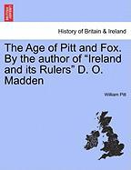 "The Age of Pitt and Fox. by the Author of ""Ireland and Its Rulers"" D. O. Madden"