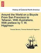Around the World on a Bicycle from San Francisco to Teheran. with Illustrations. with Preface by T. W. Higginson