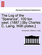 """The Log of the """"Speranza,"""" 100 Ton Yawl. (1887.) [By Charles C. Laing. with Plates.]"""