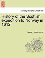 History of the Scottish Expedition to Norway in 1612 - Michell, Thomas F. R. G. S.