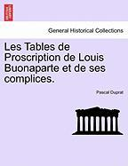 Les Tables de Proscription de Louis Buonaparte Et de Ses Complices. - Duprat, Pascal