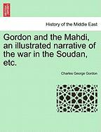 Gordon and the Mahdi, an Illustrated Narrative of the War in the Soudan, Etc. - Gordon, Charles George