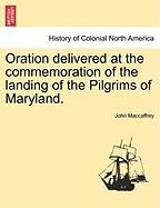 Oration Delivered at the Commemoration of the Landing of the Pilgrims of Maryland. - MacCaffrey, John