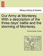 Our Army at Monterey. with a Description of the Three Days' Battle and the Storming of Monterey. - Thorpe, Thomas Bangs