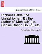 Richard Cable, the Lightshipman. by the Author of 'Mehalah' [I.E. Sabine Baring Gould], Etc. - Cable, Richard; Baring-Gould, Sabine