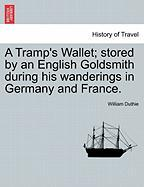 A Tramp's Wallet; Stored by an English Goldsmith During His Wanderings in Germany and France.