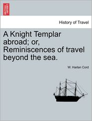 A Knight Templar Abroad; Or, Reminiscences of Travel Beyond the Sea.