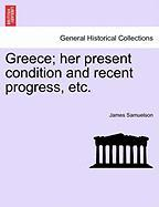 Greece; Her Present Condition and Recent Progress, Etc.