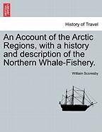 An Account of the Arctic Regions, with a History and Description of the Northern Whale-Fishery.