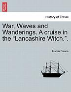 War, Waves and Wanderings. a Cruise in the