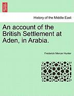 An Account of the British Settlement at Aden, in Arabia. - Hunter, Frederick Mercer