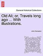 Old Ali; Or, Travels Long Ago ... with Illustrations. - Osmaston, John