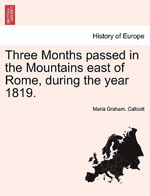 Three Months Passed in the Mountains East of Rome, During the Year 1819 - Maria Graham. Callcott