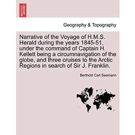 Narrative of the Voyage of H.M.S. Herald During the Years 1845-51, Under the Command of Captain H. Kellett Being a Circumnavigation of the Globe, and ... Arctic Regions in Search of Sir J. Franklin. - Seemann, Berthold Carl