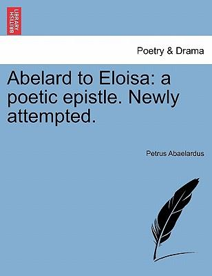 Abelard to Eloisa: A Poetic Epistle. Newly Attempted. (Paperback or Softback) - Abaelardus, Petrus