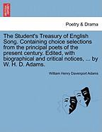 The Student's Treasury of English Song. Containing Choice Selections from the Principal Poets of the Present Century. Edited, with Biographical and Cr - Adams, William Henry Davenport
