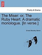 The Miser: Or, the Ruby Heart. a Dramatic Monologue. [In Verse.] - Sterne, Ernest Staveley