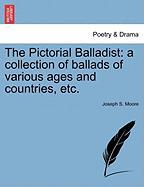 The Pictorial Balladist: A Collection of Ballads of Various Ages and Countries, Etc. - Moore, Joseph S.