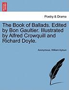 The Book of Ballads. Edited by Bon Gaultier. Illustrated by Alfred Crowquill and Richard Doyle.