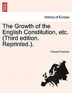 The Growth of the English Constitution, Etc. (Third Edition. Reprinted.). - Freeman, Edward
