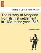 The History of Maryland from Its First Settlement in 1634 to the Year 1848. - Macsherry, James