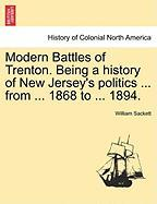 Modern Battles of Trenton. Being a History of New Jersey's Politics ... from ... 1868 to ... 1894. - Sackett, William