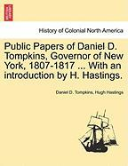 Public Papers of Daniel D. Tompkins, Governor of New York, 1807-1817 ... with an Introduction by H. Hastings. - Tompkins, Daniel D.; Hastings, Hugh